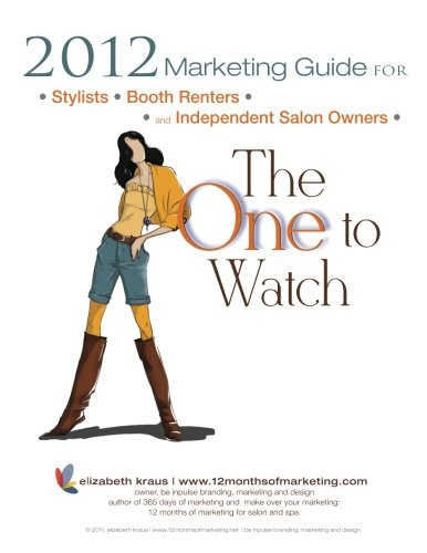 Download 2012 Marketing Guide for Stylists, Booth Renters and Independent Salon Owners: The One to Watch pdf
