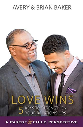 Love Baker - Love Wins: 5 Keys To Strengthen Your Relationships: A Parent-Child Perspective