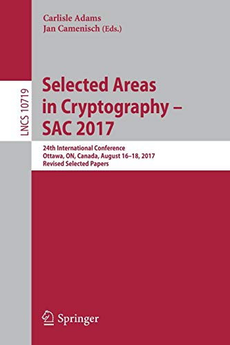 Selected Areas in Cryptography - SAC 2017: 24th International Conference, Ottawa, ON, Canada, August 16-18, 2017, Revised Selected Papers (Lecture Notes in Computer Science)