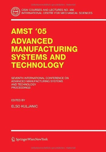 Download AMST'05 Advanced Manufacturing Systems and Technology: 486 (CISM International Centre for Mechanical Sciences) Pdf