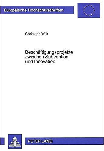 Book Beschäftigungsprojekte zwischen Subvention und Innovation: Eine empirische Analyse lokaler Projekte in Baden-Württemberg im Rahmen des Programms ... Universitaires Européennes) (German Edition)