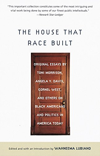 Search : The House That Race Built: Original Essays by Toni Morrison, Angela Y. Davis, Cornel West, and Others on Black Americans and Politics in America Today