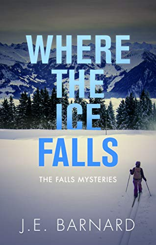 Where the Ice Falls: The Falls Mysteries by [Barnard, J.E.]