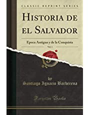 Historia de el Salvador, Vol. 1 (Classic Reprint): Epoca Antigua y de la Conquista