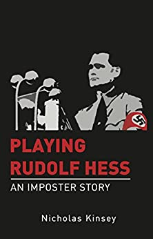 Playing Rudolf Hess by [Kinsey, Nicholas]
