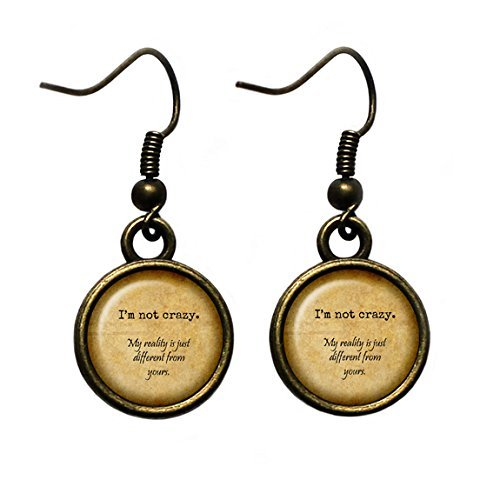 Alice in Wonderland I'm not crazy. My reality is just different than yours. Antique Bronze Earrings