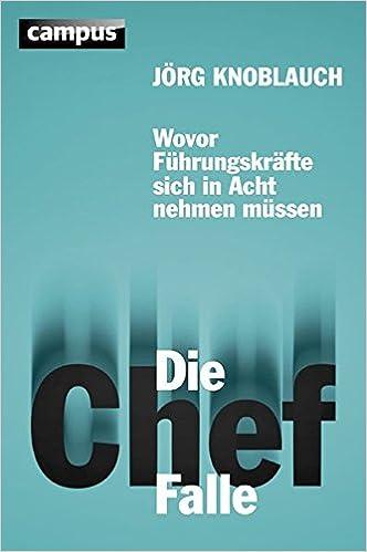 Cover des Buchs: Die Chef-Falle: Wovor Führungskräfte sich in Acht nehmen müssen