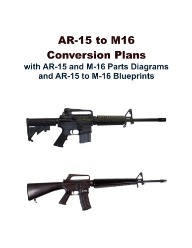 AR-15 to M16 Conversion Plans with AR-15 and M-16 Parts Diagrams and AR-15 to M-16 Blueprints [Non-Facsimile and Facsimile Loose Leaf Edition] (Diagram M16)