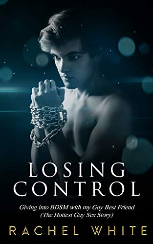 Losing Control: Giving into BDSM with my Gay Best Friend  (The Hottest Gay Sex Story) (Erotica Book Series 8)