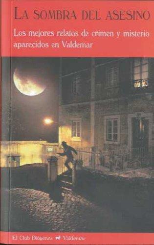 La sombra del asesino: Los mejores relatos de crimen y misterio aparecidos en Valdemar (El Club Diógenes) Tapa blanda – 1 feb 2011 Aa.Vv. 8477026475 ANTOLOGÍAS (NO POÉTICAS) Crime & mystery