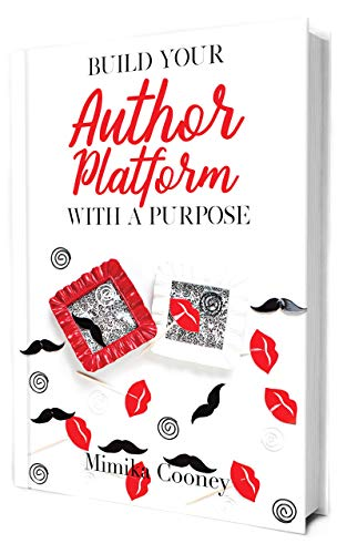 Build your Author Platform with a Purpose: Marketing Strategies for Writers (Author Series Book 2)