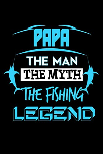 """Papa The Man The Myth The Fishing Legend: The Ultimate Fisherman's Log Book; All Fishermen Need This Tracking Notebook In Their Tackle Box. 6"""" x 9"""" - 120 pages"""