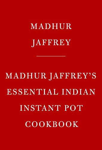 Madhur Jaffrey's Essential Indian Instant Pot Cookbook by Madhur Jaffrey