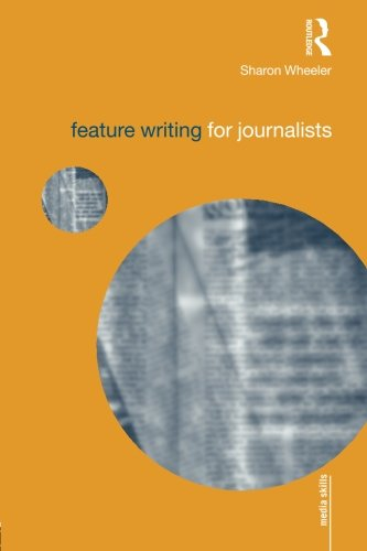 Feature Writing For Journalists (Media Skills)