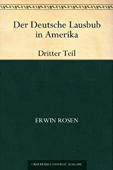 Der Deutsche Lausbub in Amerika:Teil 3 (German Edition) by [Rosen, Erwin]