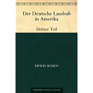 Der Deutsche Lausbub in Amerika:Teil 3 (German Edition)