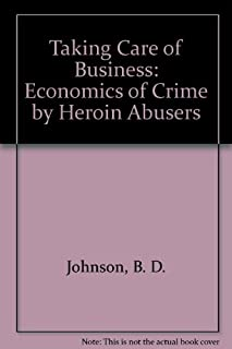 Taking Care of Business: The Economics of Crime by Heroin Abusers