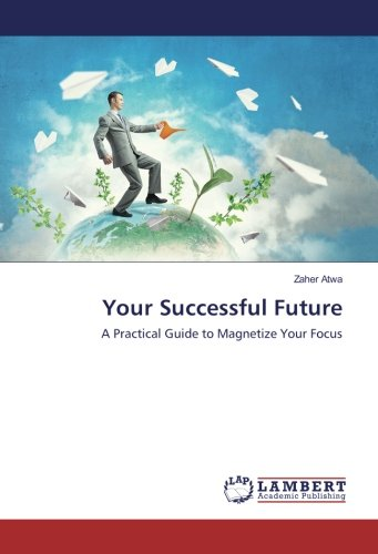 Download Your Successful Future: A Practical Guide to Magnetize Your Focus pdf epub