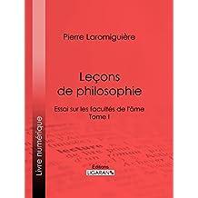 Leçons de philosophie: ou Essai sur les facultés de l'âme - Tome I (French Edition)