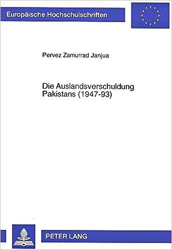 Die Auslandsverschuldung Pakistans (1947-93) (Europaeische Hochschulschriften / European University Studie)