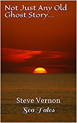 Not Just Any Old Ghost Story...: Steve Vernon's Sea Tales Book 7