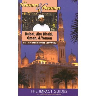 The Treasures and Pleasures of Dubai, Abu Dhabi, Oman, and Yemen: Best of the Best in Travel and Shopping (Treasures & Pleasures of Dubai, Abu Dhabi, Oman, & Yemen) (Paperback) - Common