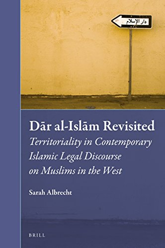 Dar Al-Islam Revisited: Territoriality in Contemporary Islamic Legal Discourse on Muslims in the West (Muslim Minorities)