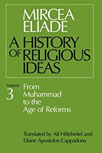 A History of Religious Ideas, Vol. 3: From Muhammad to the Age of Reforms