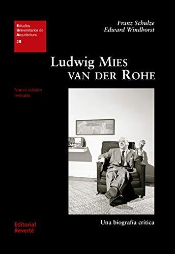 Ludwig Mies van der Rohe: Una biografía crítica (Estudios Universitarios de Arquitectura nº 28) (Spanish Edition)