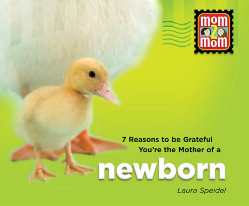 Download 7 Reasons to be Grateful you're the Mother of a Newborn (Mom2Mom Series) pdf