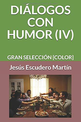DIÁLOGOS CON HUMOR (IV) GRAN SELECCIÓN [COLOR]  [Escudero Martín, Jesús] (Tapa Blanda)