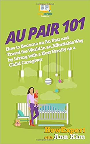 Au Pair 101: How to Become an Au Pair and Travel the World in an ...