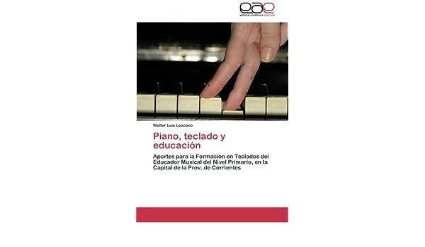 Piano, teclado y educación: Aportes para la Formación en Teclados del Educador Musical del Nivel Primario, en la Capital de la Prov. de Corrientes (Spanish ...