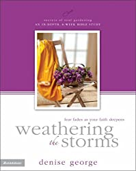 Weathering the Storms: Fear Fades as Your Faith Deepens (Secrets of Soul Gardening)