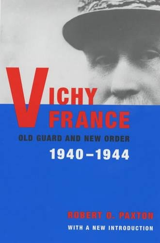 Vichy France: Old Guard and New Order, 1940-1944 (Vichy France Old Guard And New Order)