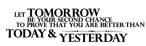 Newclew Let tomorrow be your second chance to prove that you are better than today and yesterday Removable Vinyl wall art Inspirational poetry quotes and saying home decor decal sticker (41'' x 10'')