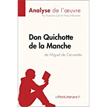 Don Quichotte de la Manche de Miguel de Cervantès (Analyse de l'oeuvre): Comprendre la littérature avec lePetitLittéraire.fr (Fiche de lecture) (French Edition)
