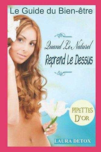 Le Guide du Bien-être: Quand Le Naturel Reprend Le Dessus (French Edition)