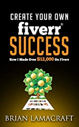 Create Your Own Fiverr Success: How I Made Over $12000 on Fiverr (English Edition)