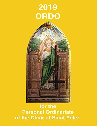 2019 ORDO for the Personal Ordinariate of the Chair of Saint Peter: Advent 2018 to Christmastide 2019