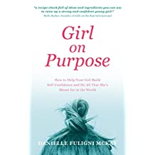 Girl On Purpose: How To Help Your Girl Build Self-Confidence And Do All That She's Meant For In The World