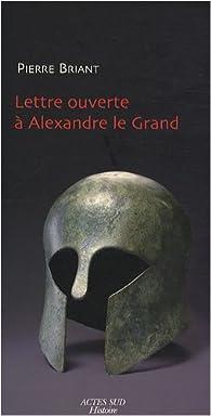 Lettre ouverte à Alexandre le Grand par Pierre Briant