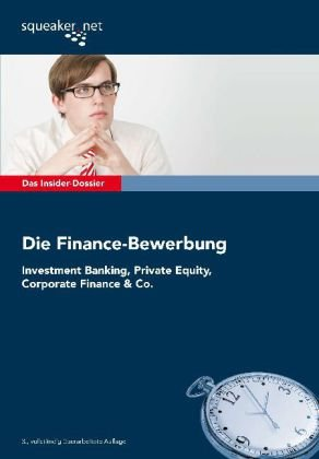 Das Insider-Dossier: Die Finance-Bewerbung: Investmentbanking, Private Equity, Corporate Finance & Co.