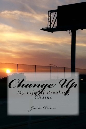 Change Up: My Life Of Breaking Chains (My Life Change Up Series) (Volume 1) PDF