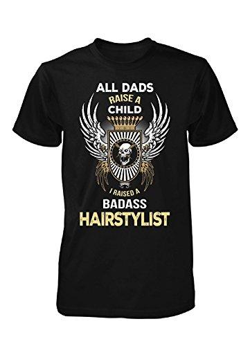 I Raised A Badass Hairstylist. Father's Day Gift - Unisex Tshirt