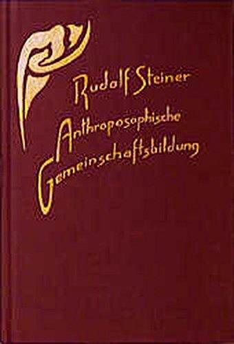 Anthroposophische Gemeinschaftsbildung: Zehn Vorträge, Stuttgart und Dornach 1923 (Rudolf Steiner Gesamtausgabe)