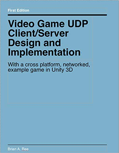Video Game UDP Client/Server Design and Implementation: With a cross platform, networked, example game in Unity 3D Doc
