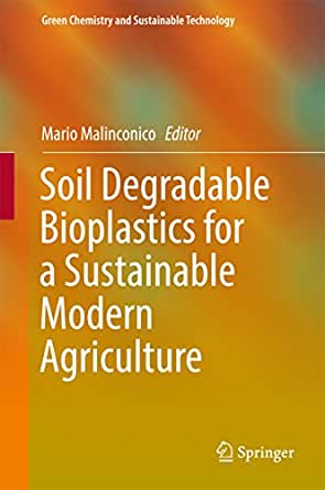 Soil Degradable Bioplastics for a Sustainable Modern Agriculture ...
