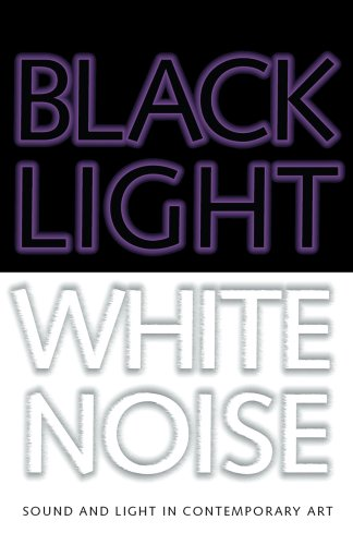 Black Light / White Noise: Sound and Light in Contemporary Art