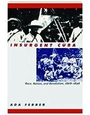Insurgent Cuba: Race, Nation, and Revolution, 1868-1898